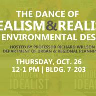 The Dance of Idealism and REalism in Environmental Design - Thursday, Oct. 26